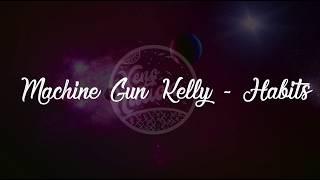 Machine Gun Kelly - Habits (Lyrics) ᴴᴰ🎵
