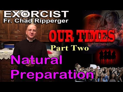Exorcist Fr Chad Ripperger: Our Times (2/4) Natural Preparation