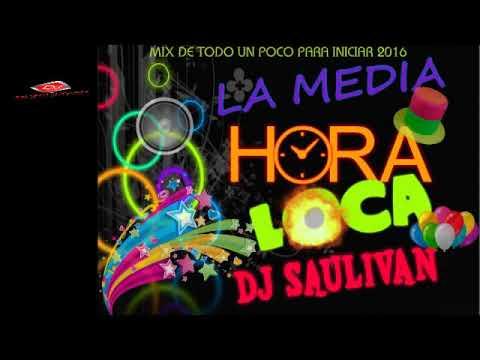 LA  MEDIA HORA LOCA 2016- DJSAULIVAN