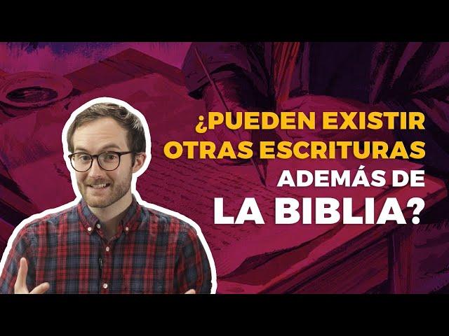 ¿Pueden existir otras escrituras además de la Biblia?