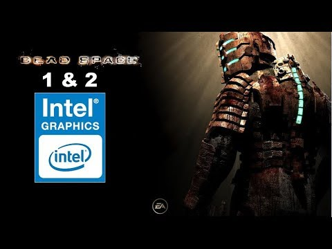 Dead Space 1 & 2 on Intel HD 630