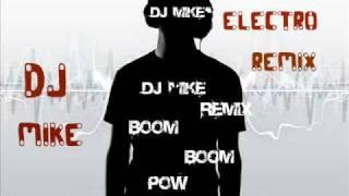 DJ MIKE REMIX BOOM BOOM POW ELECTRO REMIX