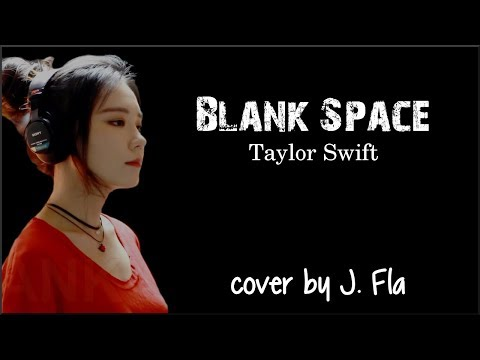 Lyrics: Taylor Swift - Blank Space (cover by J. Fla )