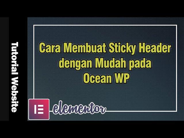 Cara Membuat Sticky Header dengan Mudah pada Ocean WP