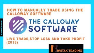 How to Manually Trade Using The Calloway Software - Live Trade,Stop Loss and Take Profit (2018)