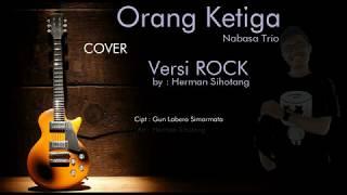 Orang Ketiga Versi ROCK [Cover] Herman Sihotang