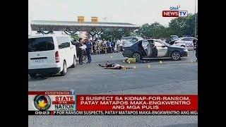 SONA: 3 suspect sa kidnap-for-ransom, patay matapos maka-engkwentro ang mga pulis