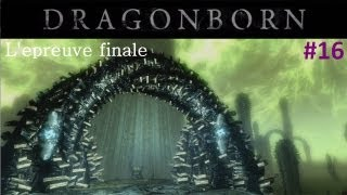 Skyrim Dragonborn Découverte Gameplay FR  - Playthrough FR Ep. 16 - L'épreuve finale !
