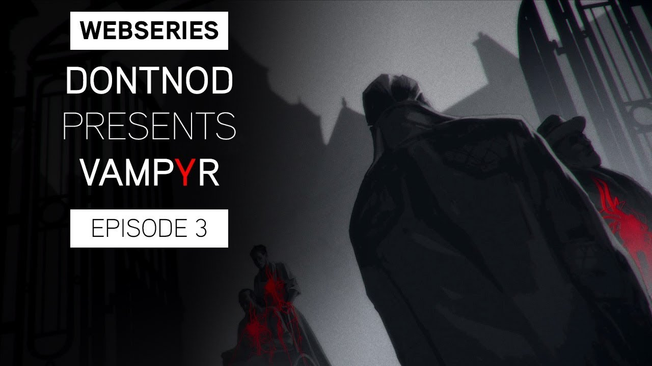 DONTNOD Presents Vampyr Episode 3 - Human After All