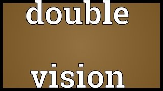 Double vision Meaning