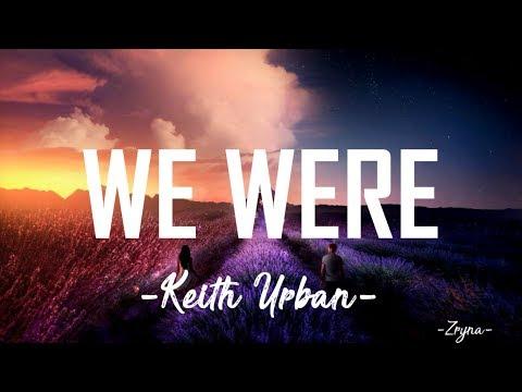 Keith Urban - We Were [ Lyrics Video ]