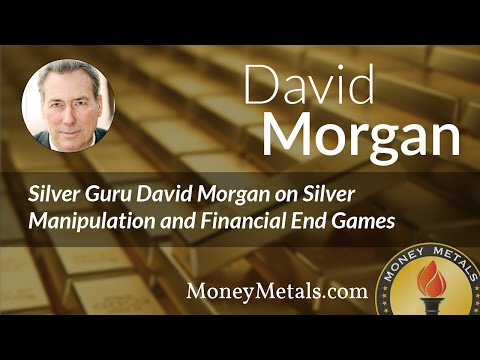 Silver Guru David Morgan on Silver Manipulation and Financial End Games