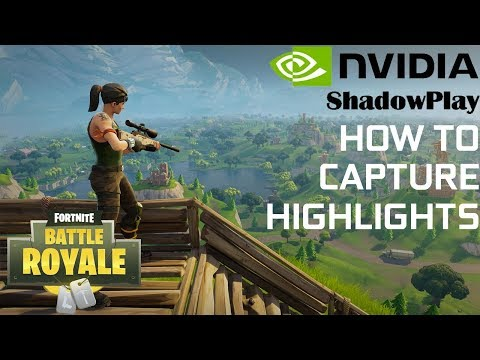 How to Capture Highlights in Fortnite with Nvidia Shadowplay (Automatically)