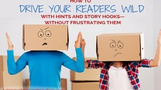how to drive your readers wild with hints and story hooks without frustrating them