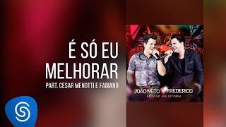 João Neto & Frederico part. Cesar Menotti e Fabiano - É só eu melhorar (DVD ao Vivo em Vitória)