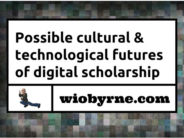 Possible cultural & technological futures of digital scholarship