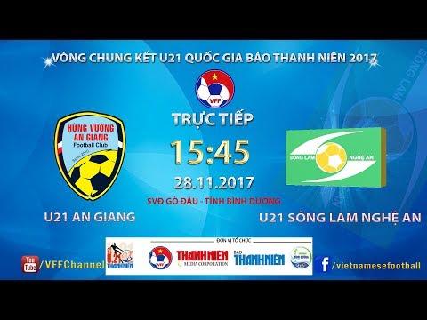 FULL | U21 An Giang vs U21 SLNA | VCK U21 Quốc Gia Báo Thanh Niên 2017