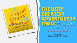 The Very Greatest Adventures...Is You Truly Being You