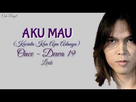 Aku Mau (Kucinta Kau Apa Adanya) - Once Dewa 19 Lirik Vidio