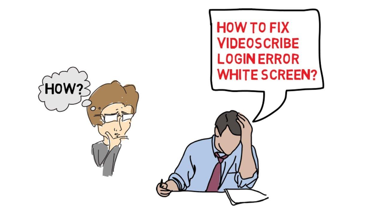 How to Fix Video Scribe Login Error   White or Blank Screen Error