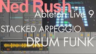 Ned Rush = Stacked Arpeggio Drum Funk (Live 9)