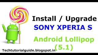 How To Install Lollipop On Sony Xperia S LT26I