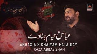 Noha - Abbas a.s Khaiyam Hata Day - Raza Abbas Shah - 2019