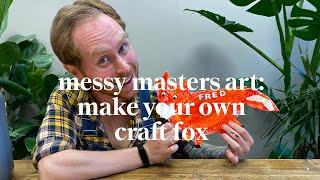 Make your own craft fox | Messy Masters Art | Learn at home with Maggie & Rose