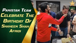 Pakistan Team Celebrate The Birthday Of Shaheen Shah Afridi | PCB