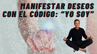 """Manifestar Deseos con el Código: """"YO SOY"""" (EL CÓDIGO DE LA MANIFESTACIÓN)"""