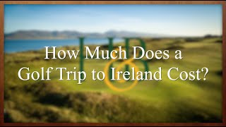 How Much Does an Ireland Golf Trip Cost?