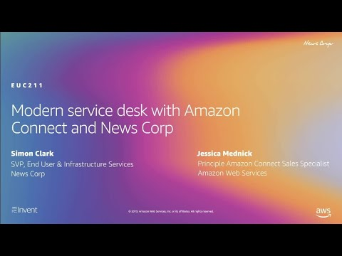 AWS re:Invent 2019: Modern service desk with Amazon Connect and News Corp (EUC211)