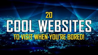 20 Cool Websites to Visit When You're Bored!