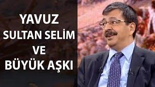 Yavuz Sultan Selim ve Büyük Aşkı - Kesinlikle İzle!!!