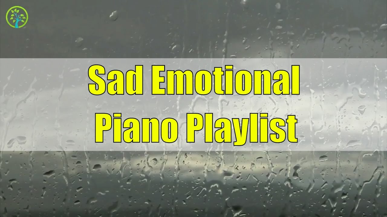 Sad Emotional Piano Music Instrumental Playlist 2017 - Sad Emotional Music  That Will Make You Cry