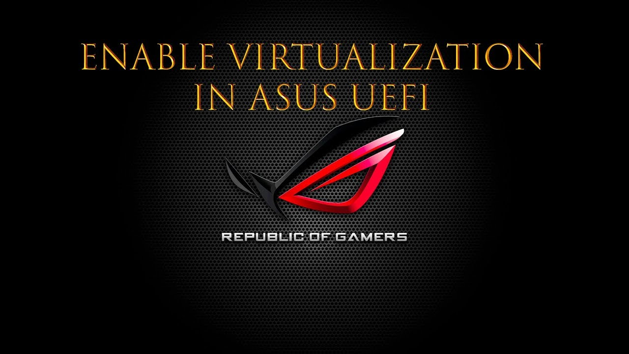 ASUS - How to Enable #Virtualization on #ASUS #UEFI