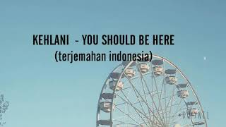Kehlani - you should be here lirik (terjemahan indonesia)
