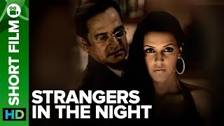Strangers In The Night   Short Film   Mahesh Manjrekar & Neha Dhupia