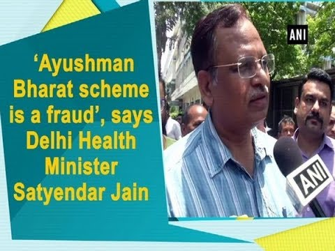'Ayushman Bharat scheme is a fraud', says Delhi Health Minister Satyendar Jain