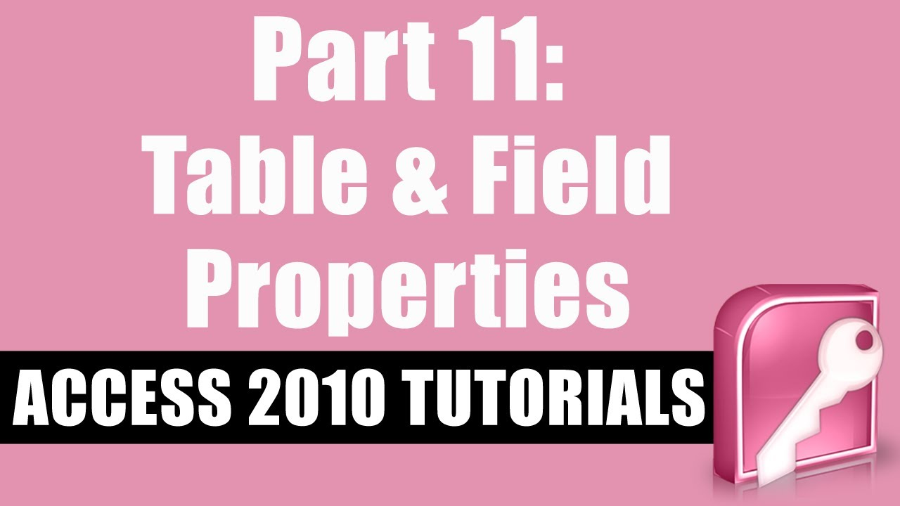 Microsoft Access 2010 Tutorial for Beginners - Part 11 - Table and Field Properties