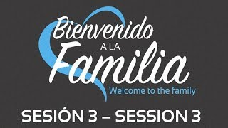 Bienvenido a la Familia Sesión 3. (Welcome to the Family Session 3)