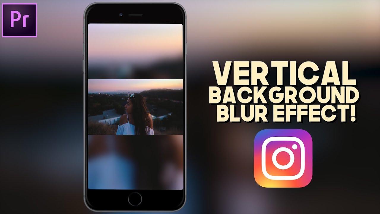 VERTICAL INSTAGRAM VIDEO + BACKGROUND BLUR EFFECT (Nainoa Langer - Premiere  Pro Tutorial)