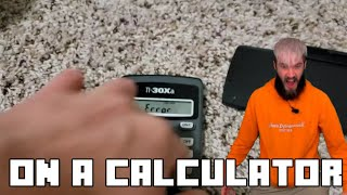 bitch lasagna but It's played on a Calculator
