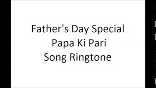 "Fathers Day Special Song Ringtone - Papa Ki Pari - ""Fathers Day"""