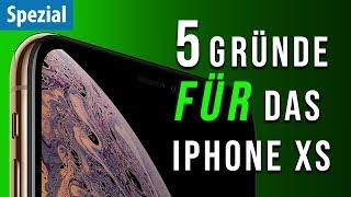 5 Gründe FÜR das neue iPhone XS!