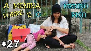 A MENINA POBRE E O MENINO RICO #27 - A MENINA ABANDONADA - Anny e Eu