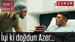 Çukur 3.Sezon 10.Bölüm - İyi ki Doğdun Azer...