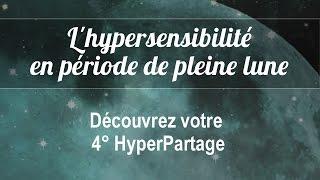 L'hypersensibilité en période de pleine lune - 4° HyperPartage