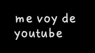me voy de youtube