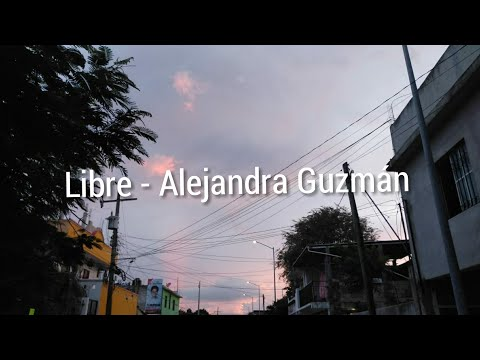 Libre - Alejandra Guzmán (letra)